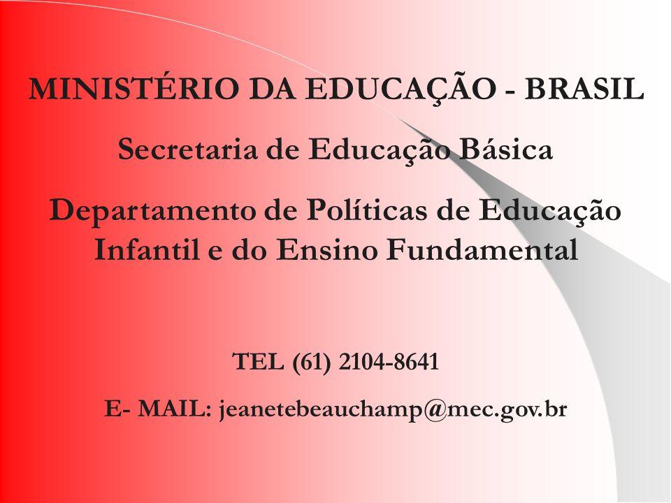 MINISTÉRIO DA EDUCAÇÃO - BRASIL Secretaria de Educação Básica Departamento de Políticas de Educação Infantil e do Ensino Fundamental TEL (61) 2104-8641 E- MAIL: jeanetebeauchamp@mec.gov.br