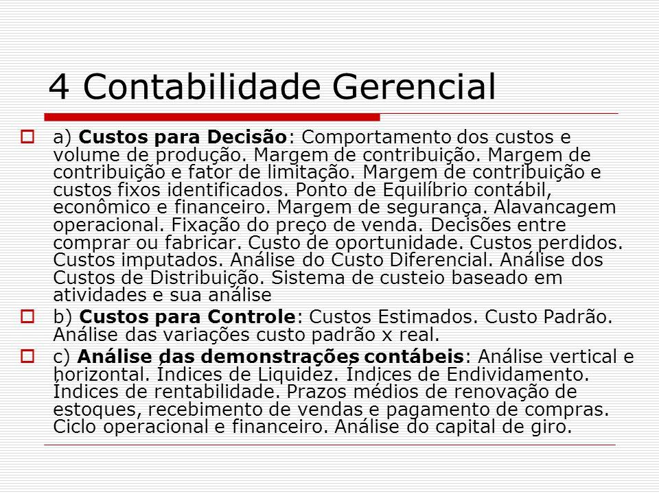4 Contabilidade Gerencial  a) Custos para Decisão: Comportamento dos custos e volume de produção.