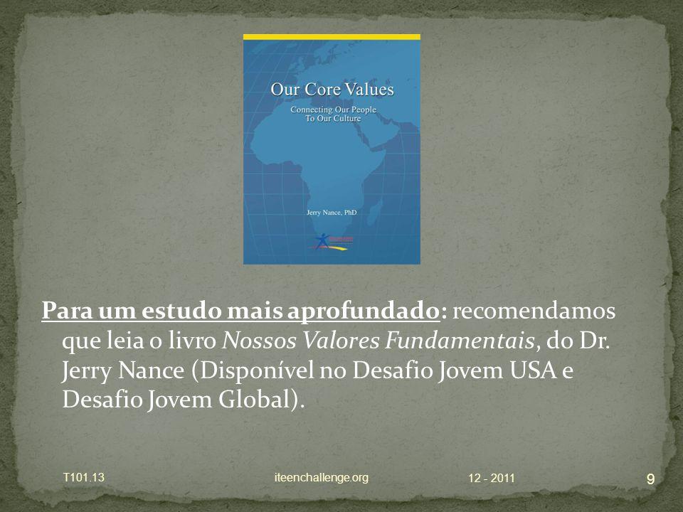 Para um estudo mais aprofundado: recomendamos que leia o livro Nossos Valores Fundamentais, do Dr.