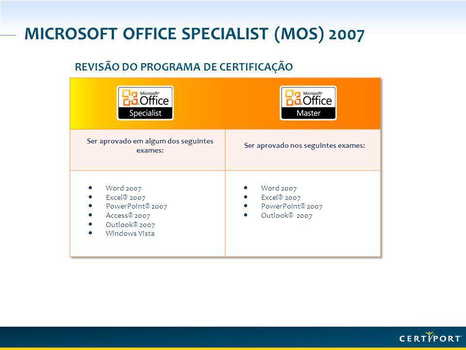 MICROSOFT OFFICE SPECIALIST (MOS) 2007 REVISÃO DO PROGRAMA DE CERTIFICAÇÃO