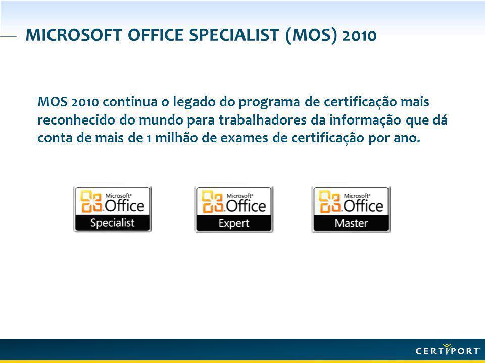 MICROSOFT OFFICE SPECIALIST (MOS) 2010 MOS 2010 continua o legado do programa de certificação mais reconhecido do mundo para trabalhadores da informação que dá conta de mais de 1 milhão de exames de certificação por ano.