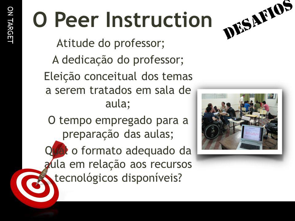 ON TARGET O Peer Instruction Atitude do professor; A dedicação do professor; Eleição conceitual dos temas a serem tratados em sala de aula; O tempo em
