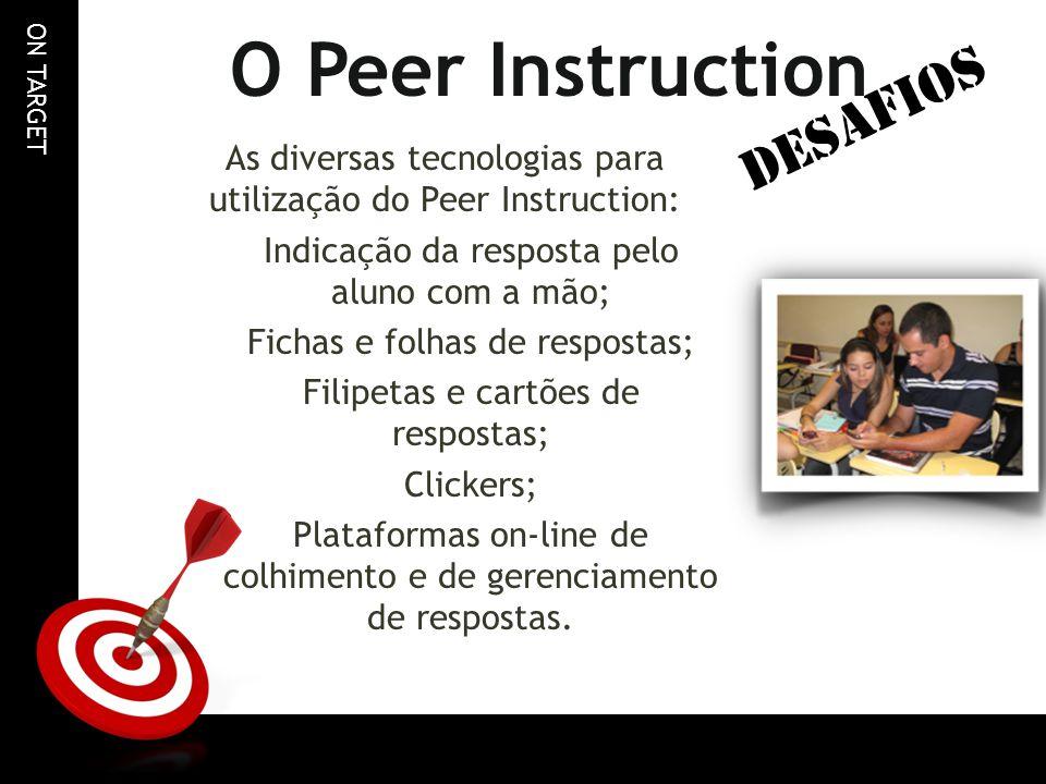 ON TARGET O Peer Instruction As diversas tecnologias para utilização do Peer Instruction: Indicação da resposta pelo aluno com a mão; Fichas e folhas