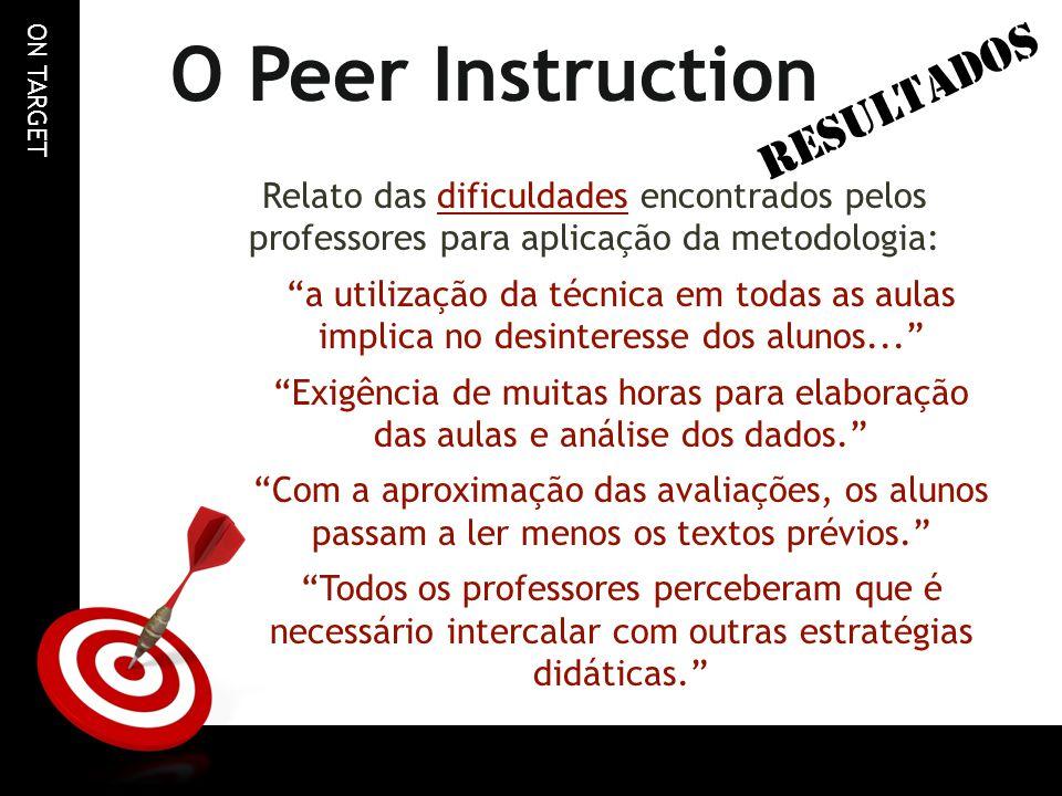 """ON TARGET O Peer Instruction Relato das dificuldades encontrados pelos professores para aplicação da metodologia: """"a utilização da técnica em todas as"""