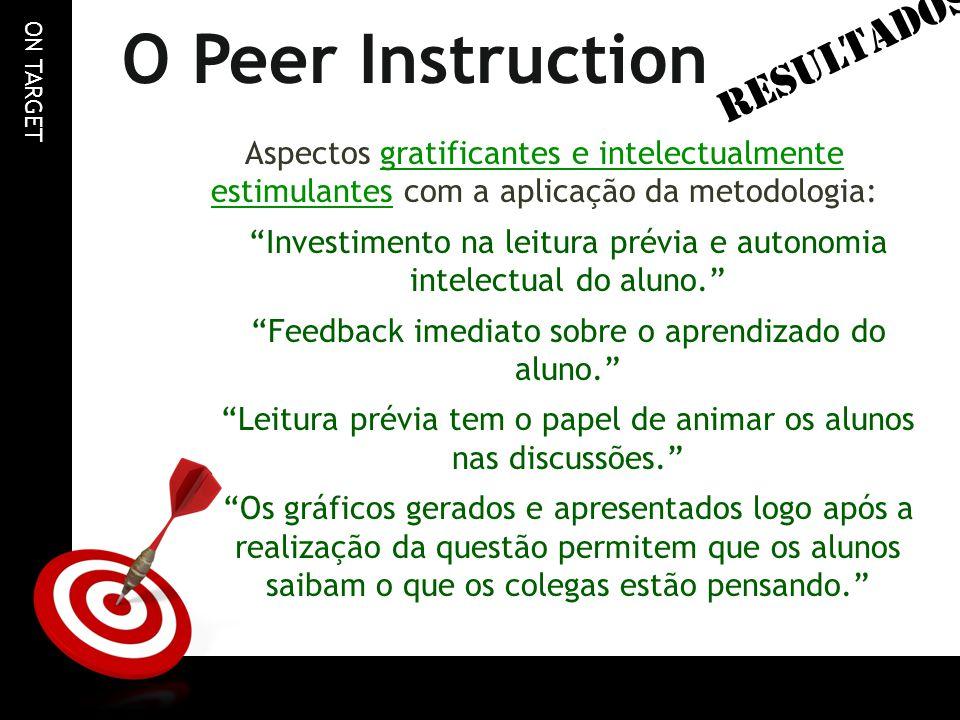 """ON TARGET O Peer Instruction Aspectos gratificantes e intelectualmente estimulantes com a aplicação da metodologia: """"Investimento na leitura prévia e"""