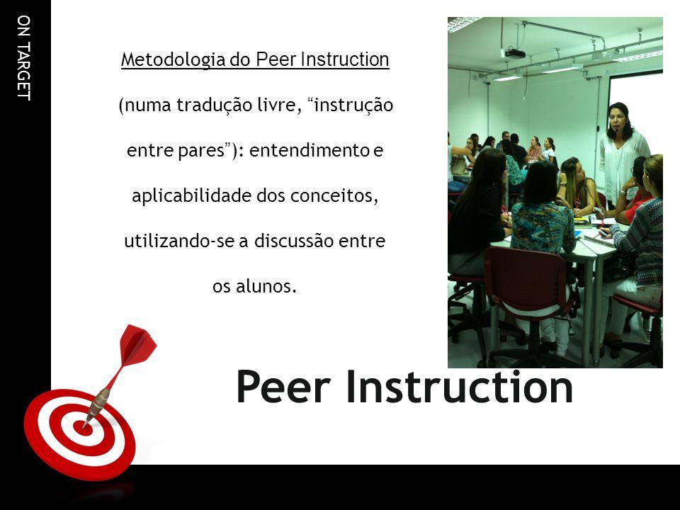 ON TARGET O Peer Instruction As diversas tecnologias para utilização do Peer Instruction: Indicação da resposta pelo aluno com a mão; Fichas e folhas de respostas; Filipetas e cartões de respostas; Clickers; Plataformas on-line de colhimento e de gerenciamento de respostas.