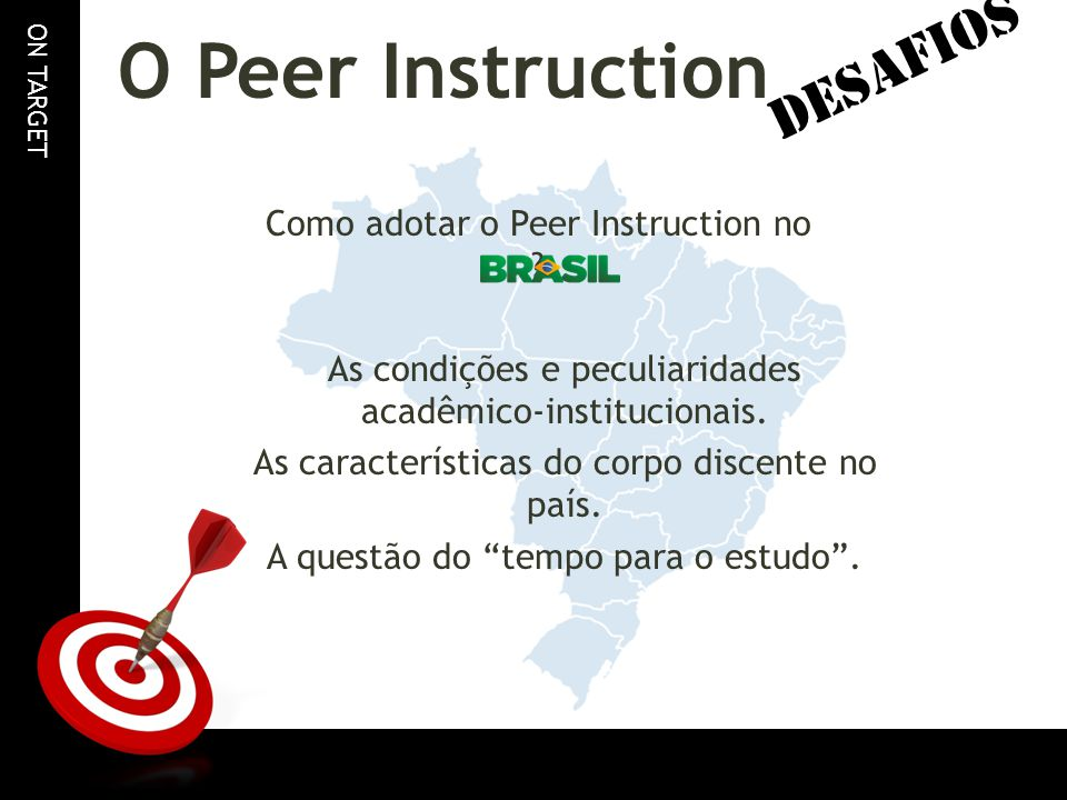 ON TARGET O Peer Instruction Como adotar o Peer Instruction no ? As condições e peculiaridades acadêmico-institucionais. As características do corpo d