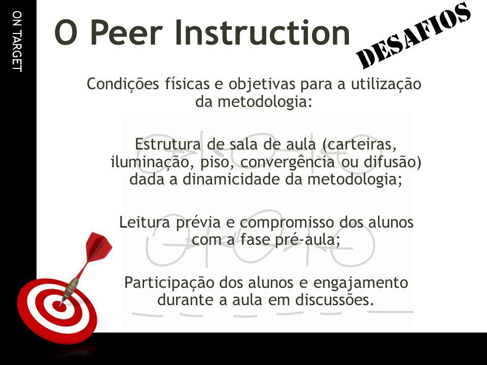 ON TARGET O Peer Instruction Condições físicas e objetivas para a utilização da metodologia: Estrutura de sala de aula (carteiras, iluminação, piso, c