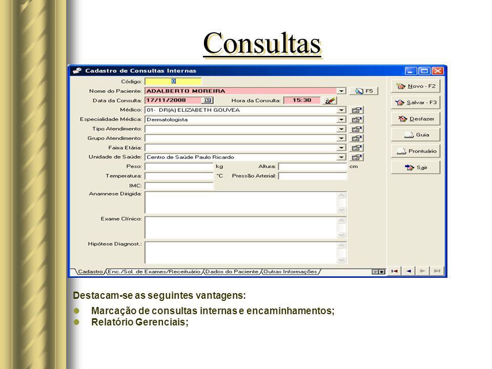 Consultas Destacam-se as seguintes vantagens: Marcação de consultas internas e encaminhamentos; Relatório Gerenciais;