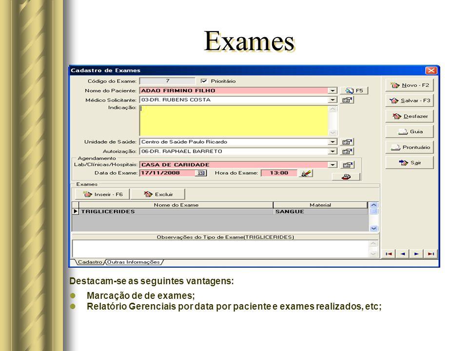 Exames Destacam-se as seguintes vantagens: Marcação de de exames; Relatório Gerenciais por data por paciente e exames realizados, etc;