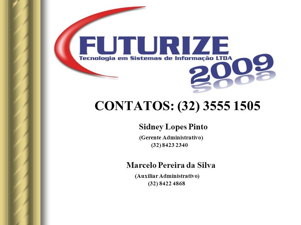 CONTATOS: (32) 3555 1505 Sidney Lopes Pinto (Gerente Administrativo) (32) 8423 2340 Marcelo Pereira da Silva (Auxiliar Administrativo) (32) 8422 4868