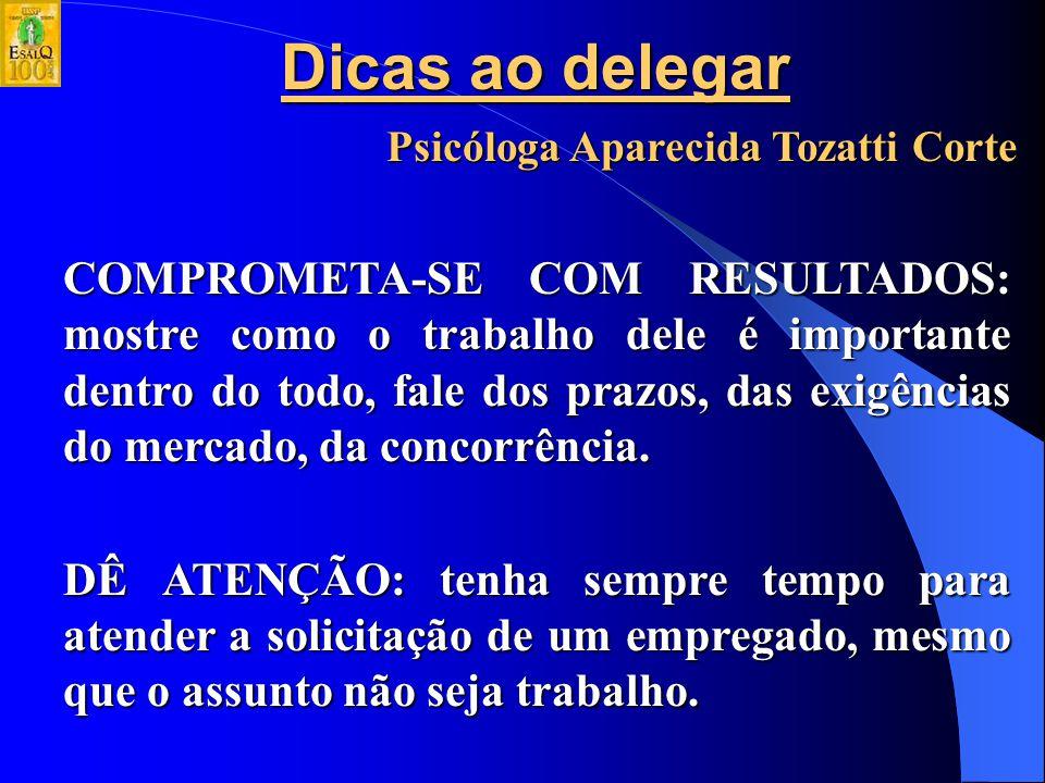 Dicas ao delegar Psicóloga Aparecida Tozatti Corte ACOMPANHE: certifique-se de que as tarefas foram compreendidas e estão sendo realizadas da maneira correta.