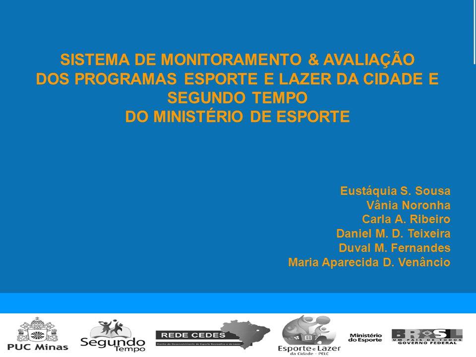 SISTEMA DE MONITORAMENTO & AVALIAÇÃO DOS PROGRAMAS ESPORTE E LAZER DA CIDADE E SEGUNDO TEMPO DO MINISTÉRIO DE ESPORTE Eustáquia S.