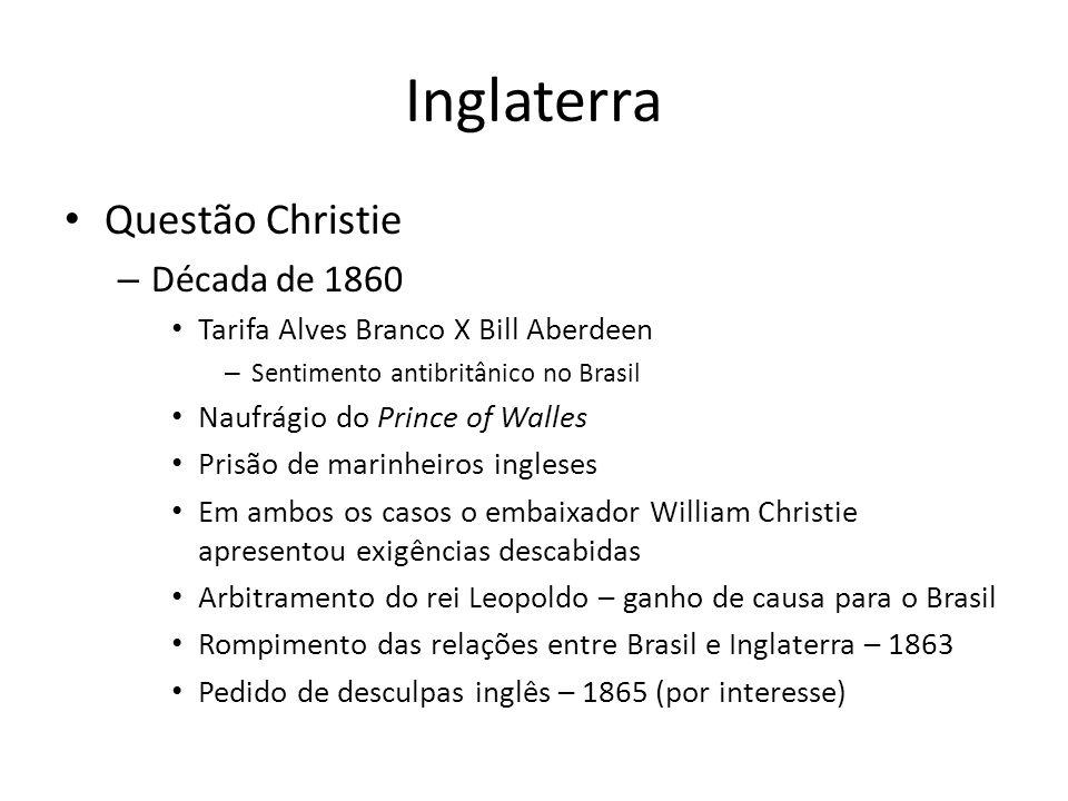 Inglaterra Questão Christie – Década de 1860 Tarifa Alves Branco X Bill Aberdeen – Sentimento antibritânico no Brasil Naufrágio do Prince of Walles Pr