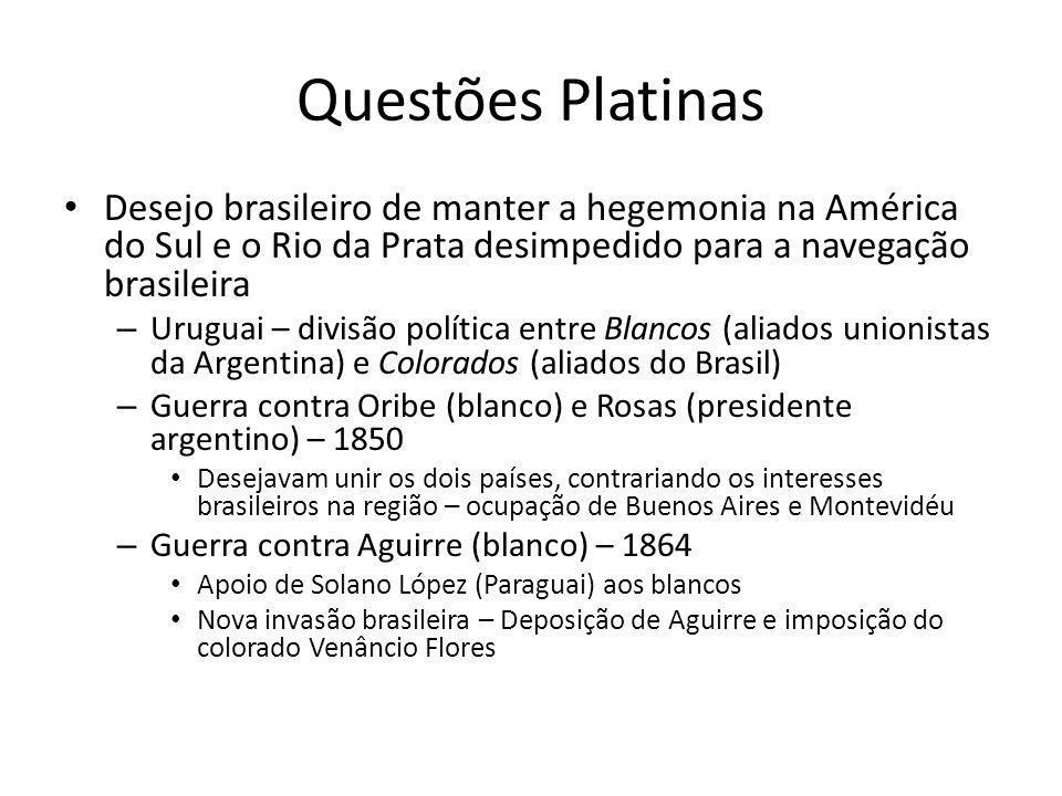 Questões Platinas Desejo brasileiro de manter a hegemonia na América do Sul e o Rio da Prata desimpedido para a navegação brasileira – Uruguai – divis