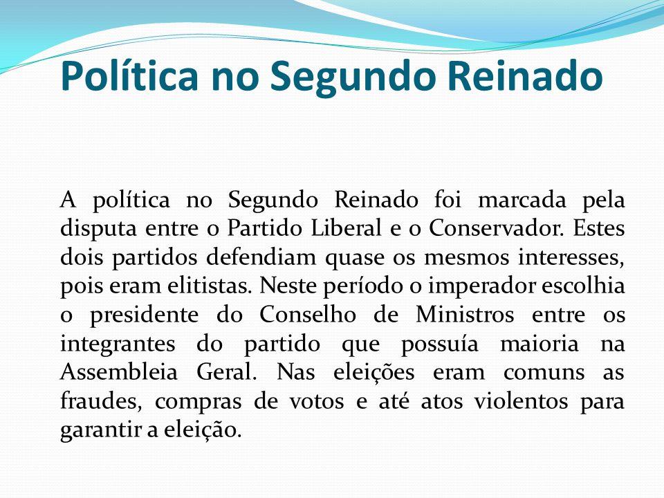 Política no Segundo Reinado A política no Segundo Reinado foi marcada pela disputa entre o Partido Liberal e o Conservador.