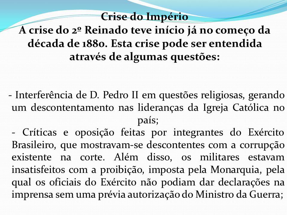 - Interferência de D. Pedro II em questões religiosas, gerando um descontentamento nas lideranças da Igreja Católica no país; - Críticas e oposição fe