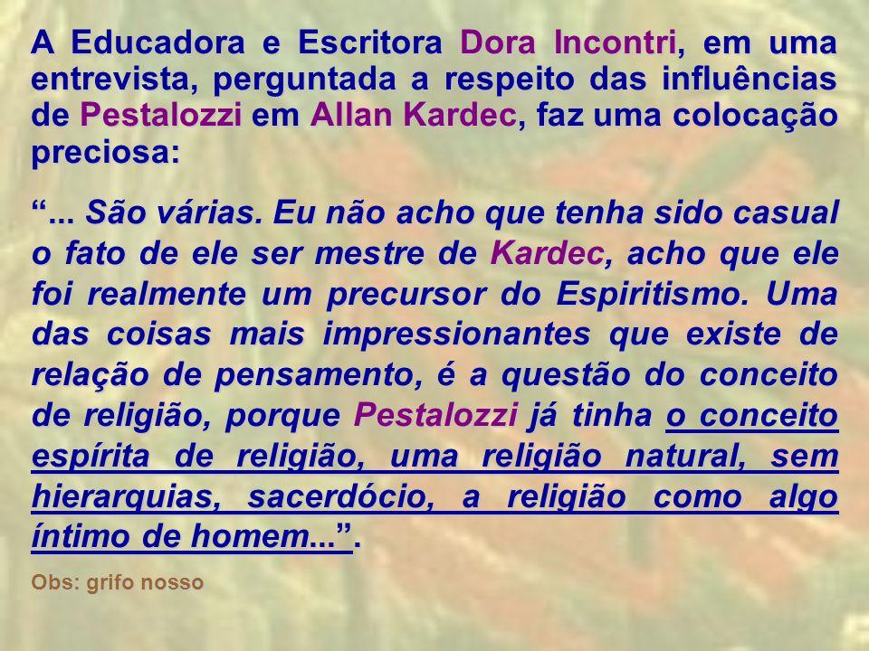 A Educadora e Escritora Dora Incontri, em uma entrevista, perguntada a respeito das influências de Pestalozzi em Allan Kardec, faz uma colocação preci