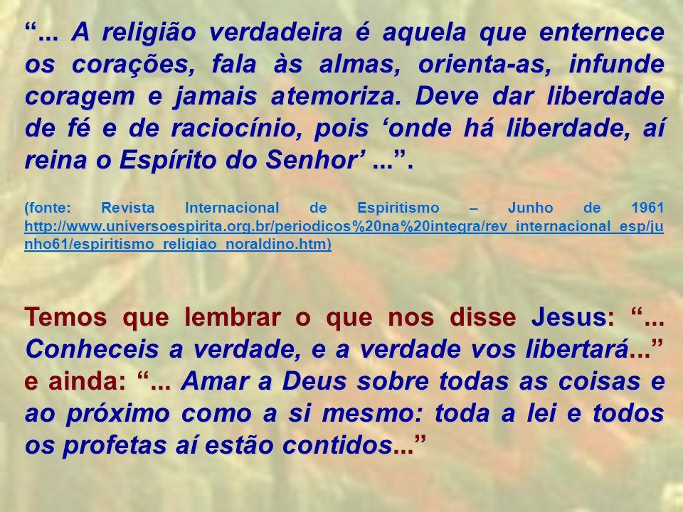 """""""... A religião verdadeira é aquela que enternece os corações, fala às almas, orienta-as, infunde coragem e jamais atemoriza. Deve dar liberdade de fé"""
