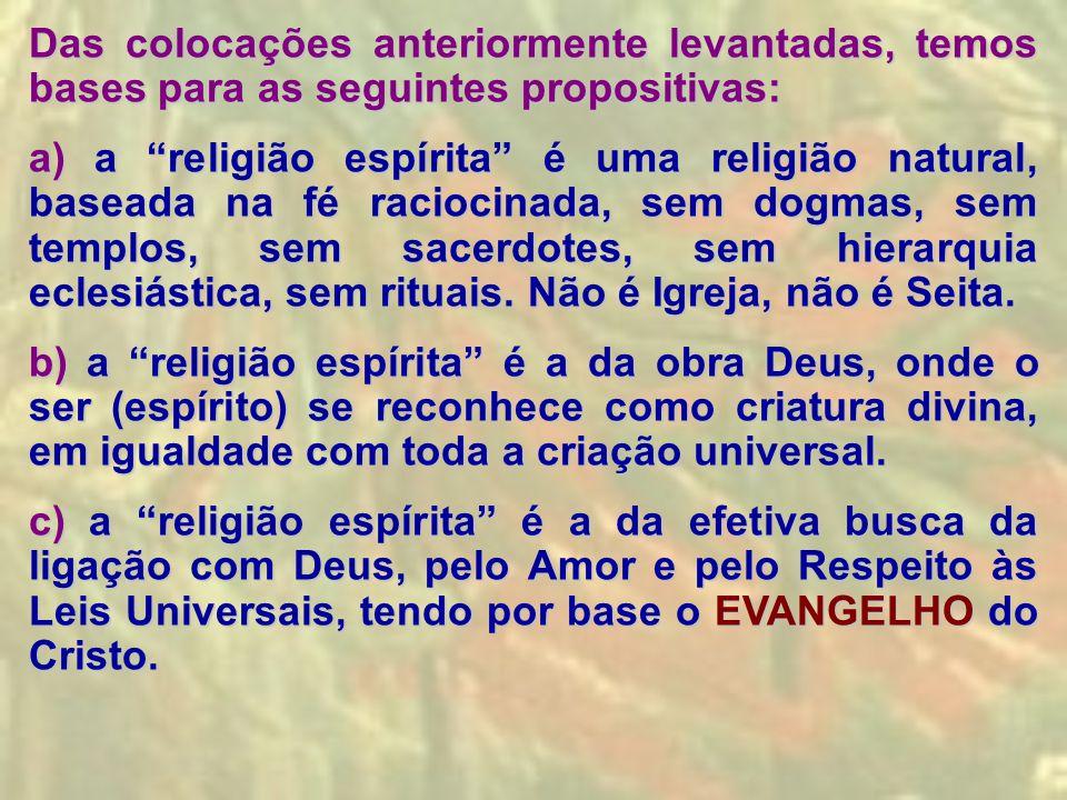 """Das colocações anteriormente levantadas, temos bases para as seguintes propositivas: a) a """"religião espírita"""" é uma religião natural, baseada na fé ra"""