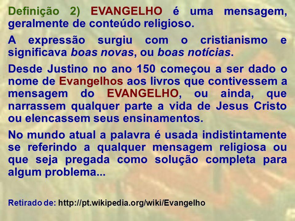 Definição 2) EVANGELHO é uma mensagem, geralmente de conteúdo religioso. A expressão surgiu com o cristianismo e significava boas novas, ou boas notíc