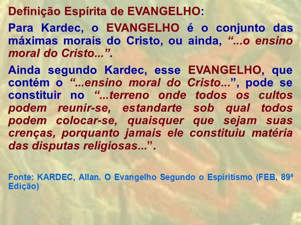 """Definição Espírita de EVANGELHO: Para Kardec, o EVANGELHO é o conjunto das máximas morais do Cristo, ou ainda, """"...o ensino moral do Cristo..."""". Ainda"""