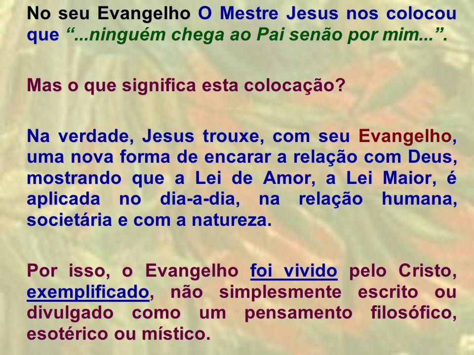"""No seu Evangelho O Mestre Jesus nos colocou que """"...ninguém chega ao Pai senão por mim..."""". Mas o que significa esta colocação? Na verdade, Jesus trou"""