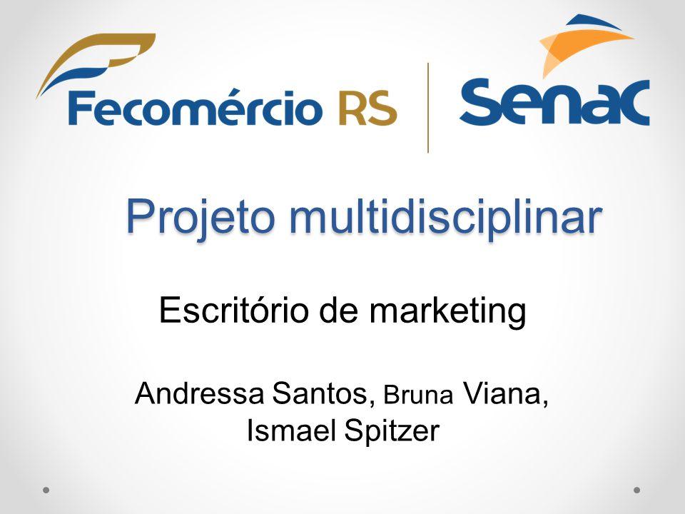 Projeto multidisciplinar Escritório de marketing Andressa Santos, Bruna Viana, Ismael Spitzer