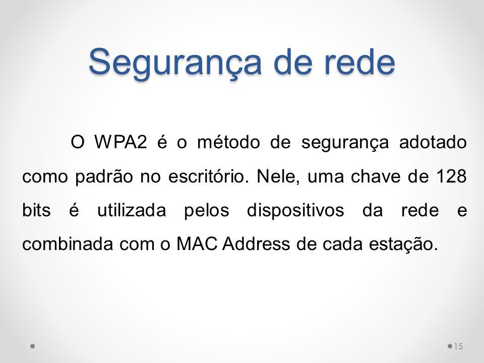 Segurança de rede O WPA2 é o método de segurança adotado como padrão no escritório. Nele, uma chave de 128 bits é utilizada pelos dispositivos da rede