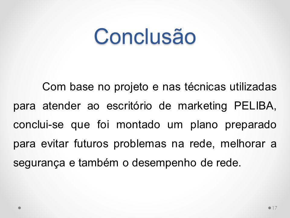 Conclusão Com base no projeto e nas técnicas utilizadas para atender ao escritório de marketing PELIBA, conclui-se que foi montado um plano preparado