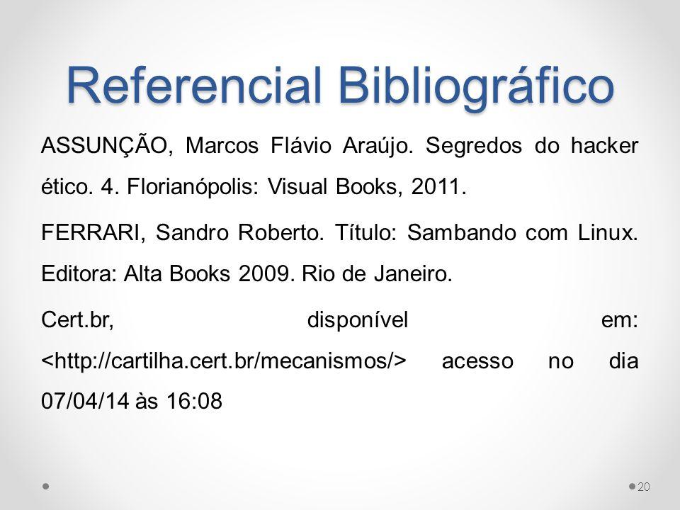 Referencial Bibliográfico ASSUNÇÃO, Marcos Flávio Araújo. Segredos do hacker ético. 4. Florianópolis: Visual Books, 2011. FERRARI, Sandro Roberto. Tít