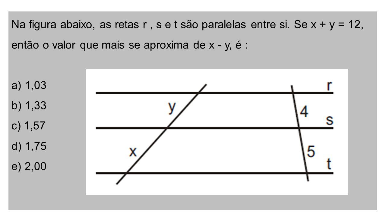 Na figura abaixo, as retas r, s e t são paralelas entre si.