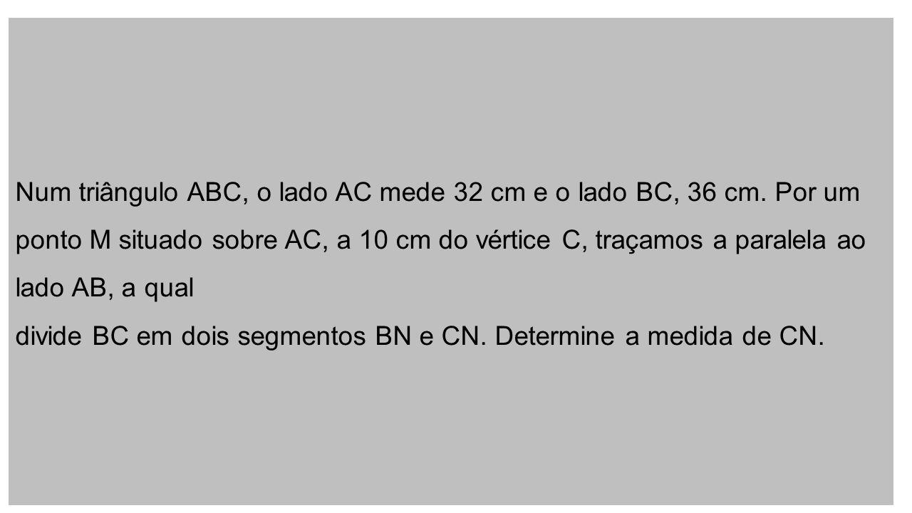 Num triângulo ABC, o lado AC mede 32 cm e o lado BC, 36 cm.