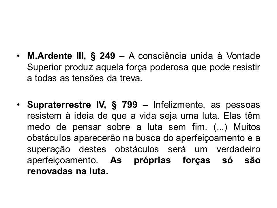 M.Ardente III, § 249 – A consciência unida à Vontade Superior produz aquela força poderosa que pode resistir a todas as tensões da treva.