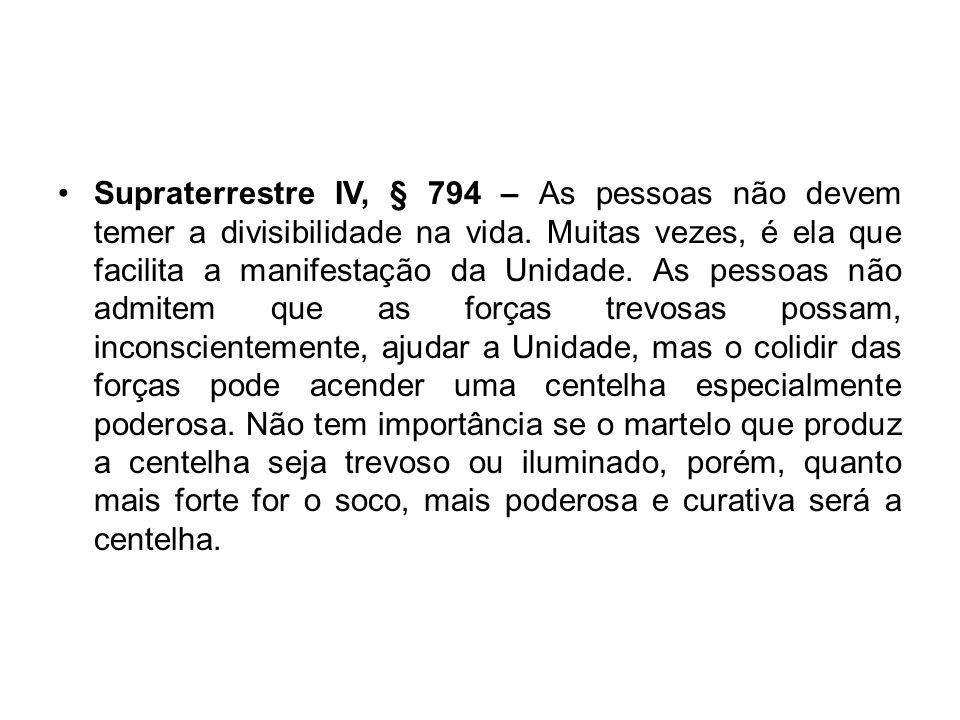 Supraterrestre IV, § 794 – As pessoas não devem temer a divisibilidade na vida.