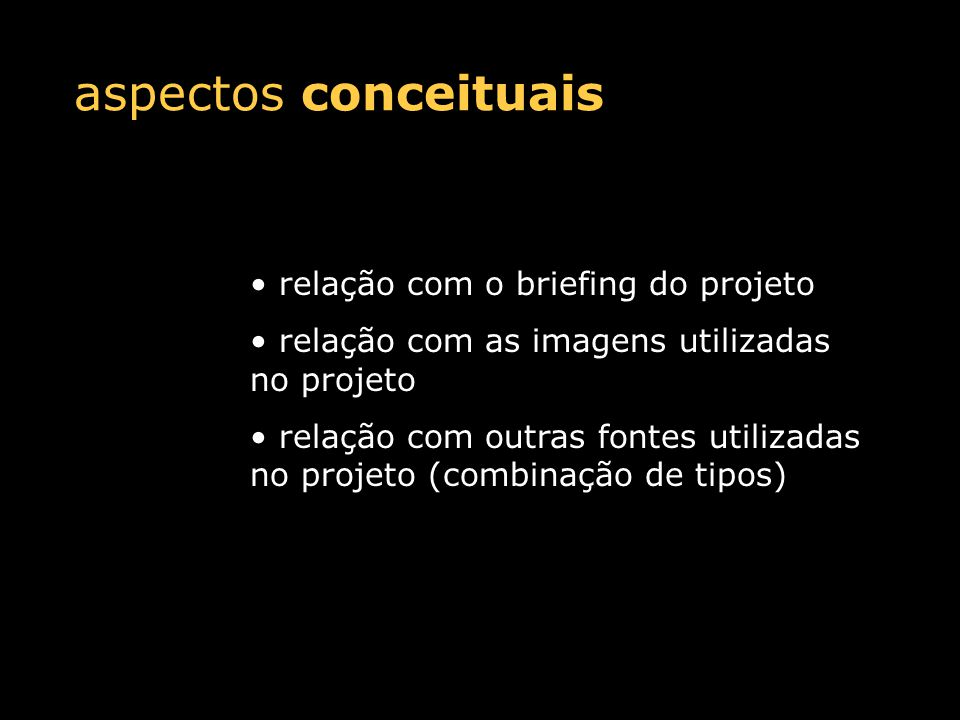 aspectos conceituais relação com o briefing do projeto relação com as imagens utilizadas no projeto relação com outras fontes utilizadas no projeto (combinação de tipos)