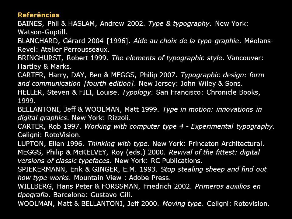 Referências BAINES, Phil & HASLAM, Andrew 2002. Type & typography. New York: Watson-Guptill. BLANCHARD, Gérard 2004 [1996]. Aide au choix de la typo-g