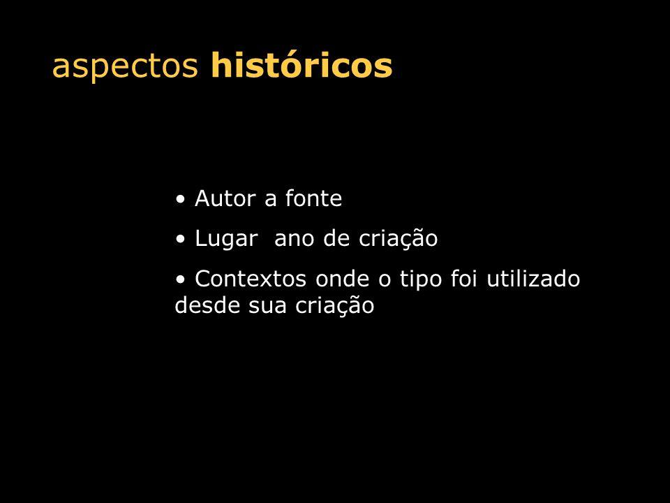 aspectos históricos Autor a fonte Lugar ano de criação Contextos onde o tipo foi utilizado desde sua criação