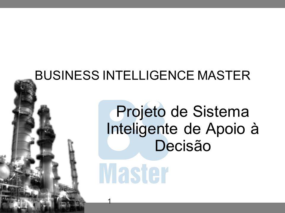 1 BUSINESS INTELLIGENCE MASTER Projeto de Sistema Inteligente de Apoio à Decisão