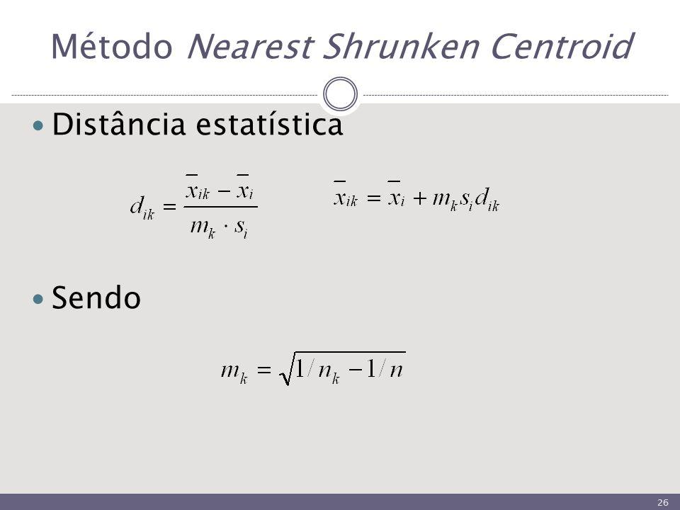Método Nearest Shrunken Centroid Distância estatística Sendo 26