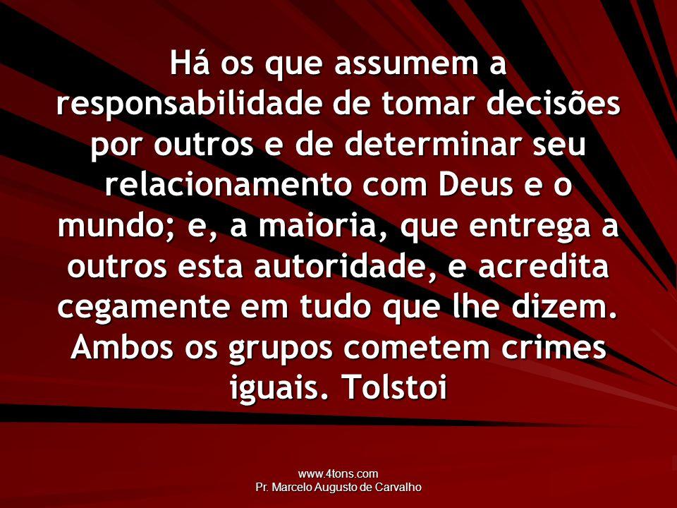 www.4tons.com Pr. Marcelo Augusto de Carvalho Há os que assumem a responsabilidade de tomar decisões por outros e de determinar seu relacionamento com