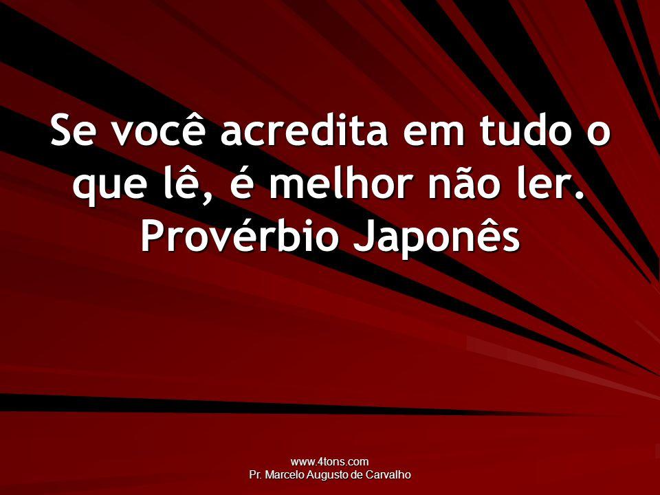 www.4tons.com Pr. Marcelo Augusto de Carvalho Se você acredita em tudo o que lê, é melhor não ler. Provérbio Japonês