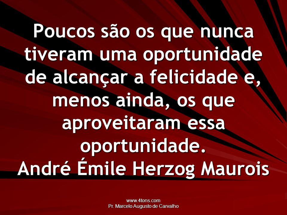 www.4tons.com Pr. Marcelo Augusto de Carvalho Poucos são os que nunca tiveram uma oportunidade de alcançar a felicidade e, menos ainda, os que aprovei