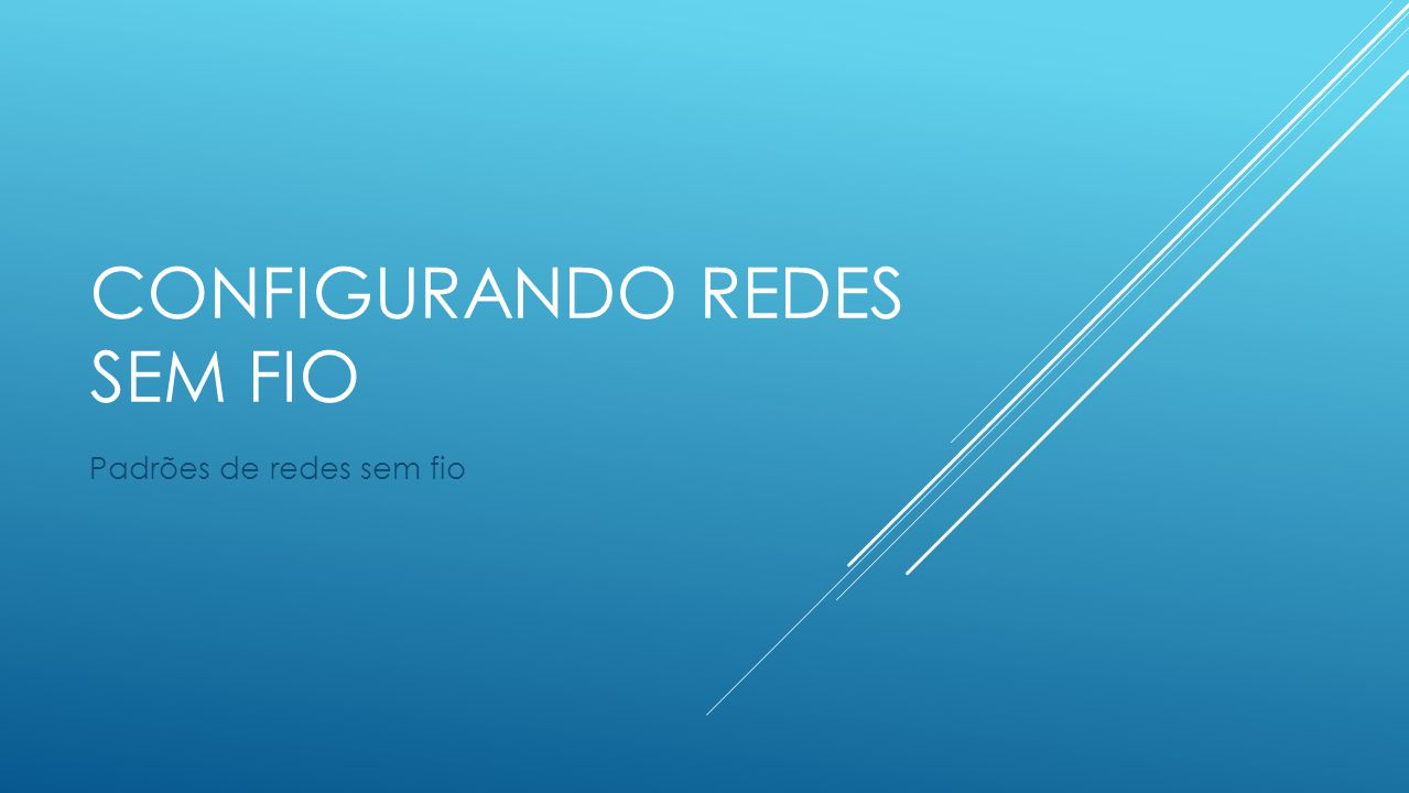 CONFIGURANDO REDES SEM FIO Padrões de redes sem fio