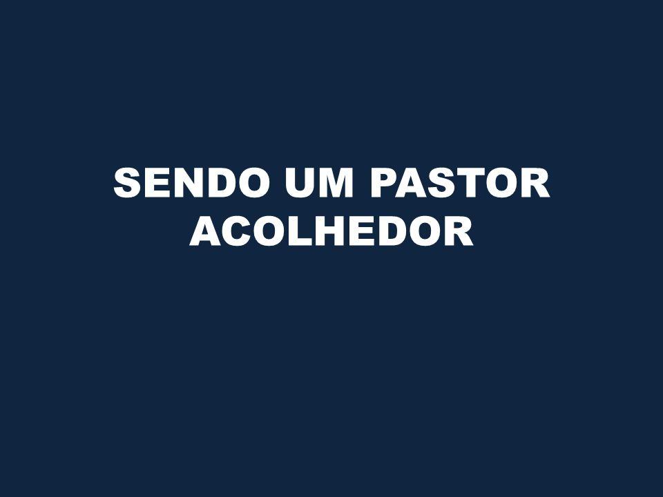 SENDO UM PASTOR ACOLHEDOR