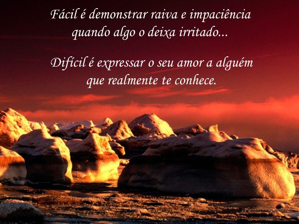 Fácil é demonstrar raiva e impaciência quando algo o deixa irritado...