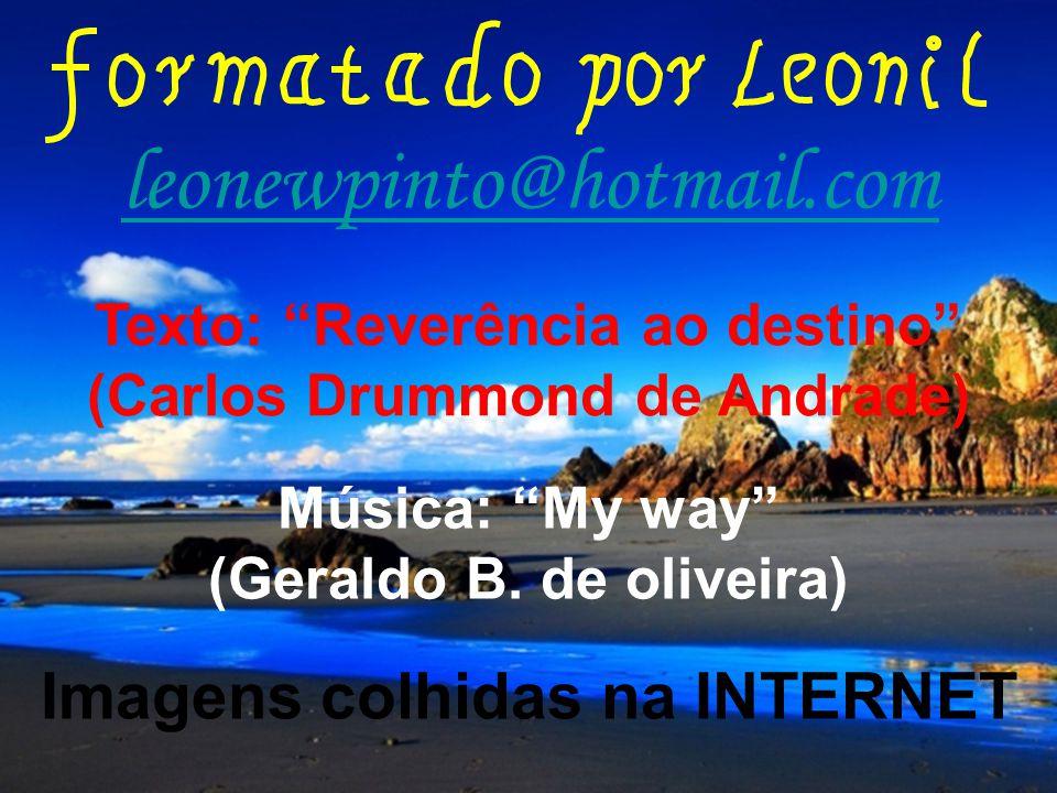 leonewpinto@hotmail.com Imagens colhidas na INTERNET Música: My way (Geraldo B.