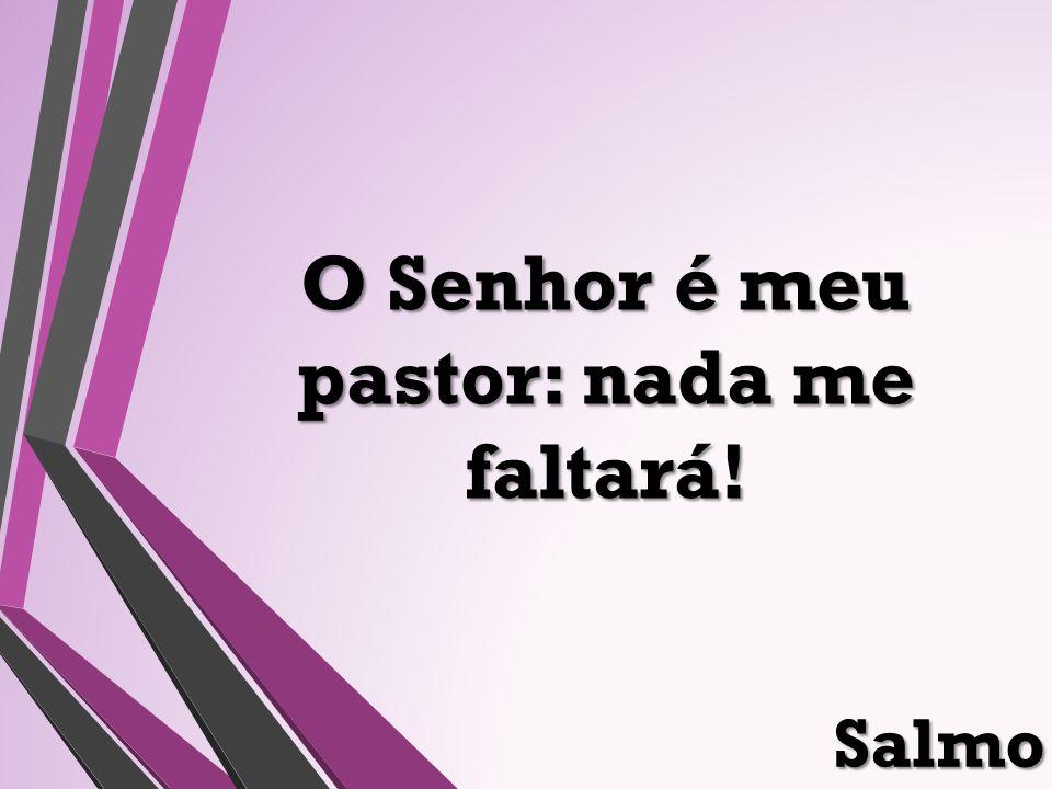 Salmo O Senhor é meu pastor: nada me faltará!