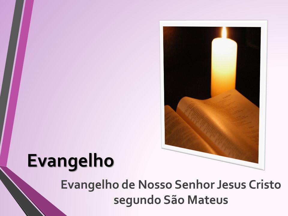 Evangelho Evangelho de Nosso Senhor Jesus Cristo segundo São Mateus