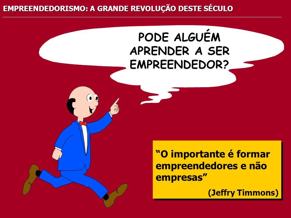 EMPREENDEDORISMO: A GRANDE REVOLUÇÃO DESTE SÉCULO PODE ALGUÉM APRENDER A SER EMPREENDEDOR.